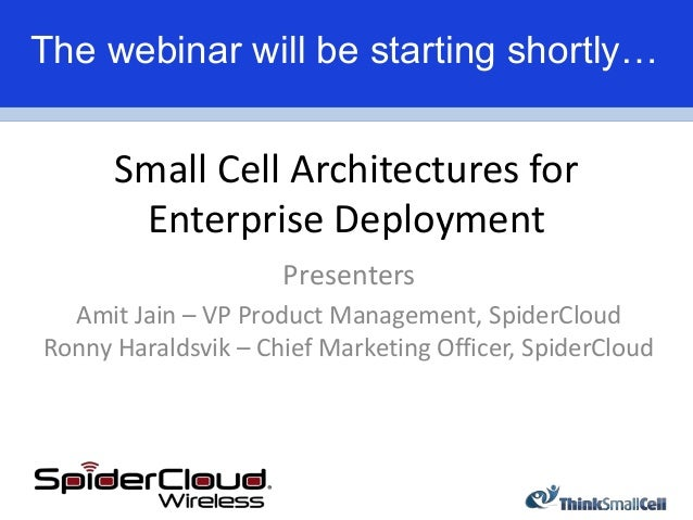 The webinar will be starting shortly…      Small Cell Architectures for       Enterprise Deployment                     Pr...