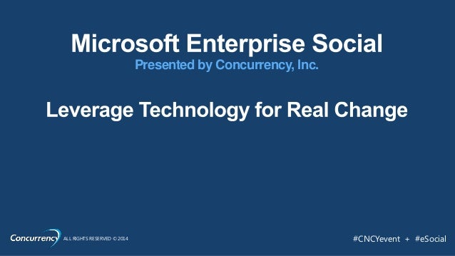 Presented by Concurrency, Inc.  ALL RIGHTS RESERVED © 2014  #CNCYevent + #eSocial