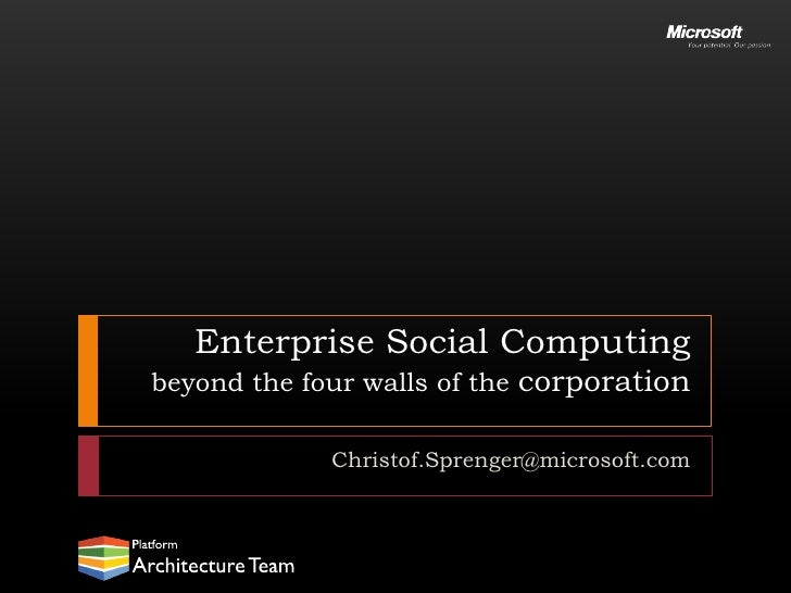 Enterprise Social Computing beyond the four walls of the corporation               Christof.Sprenger@microsoft.com