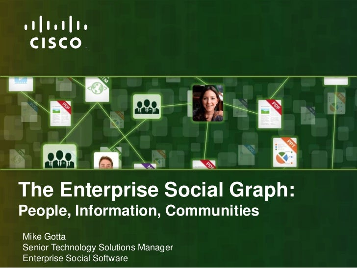 The Enterprise Social Graph: People, Information, Communities<br />Mike Gotta<br />Senior Technology Solutions Manager<br ...