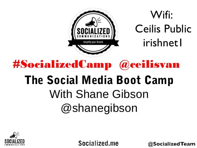 The Social Media Boot Camp With Shane Gibson @shanegibson #SocializedCamp @ceilisvan Wifi: Ceilis Public irishnet1