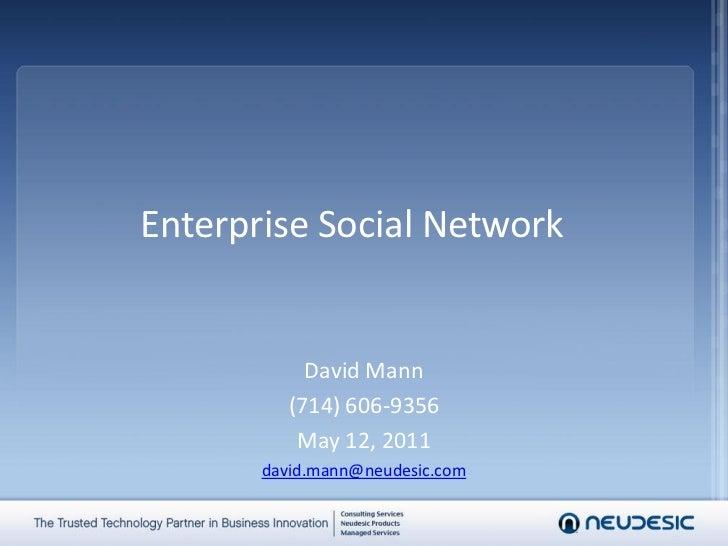 Enterprise Social Network            David Mann          (714) 606-9356           May 12, 2011       david.mann@neudesic.com