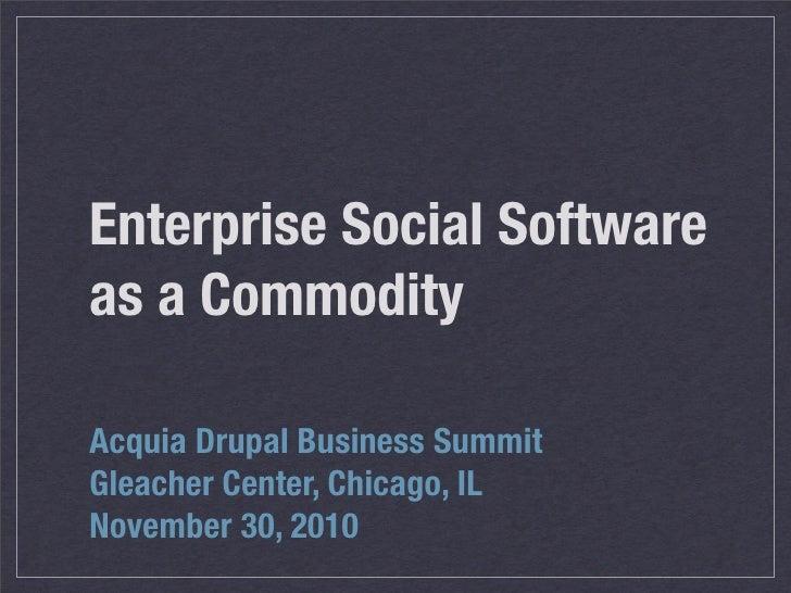 Enterprise Social Softwareas a CommodityAcquia Drupal Business SummitGleacher Center, Chicago, ILNovember 30, 2010