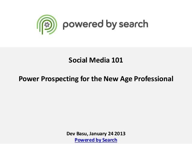 Social Media 101Power Prospecting for the New Age Professional              Dev Basu, January 24 2013                 Powe...