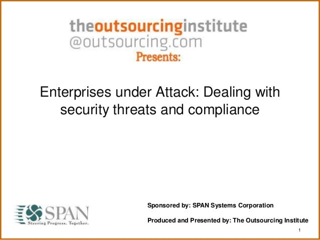 1 Enterprises under Attack: Dealing with security threats and compliance Sponsored by: SPAN Systems Corporation Produced a...