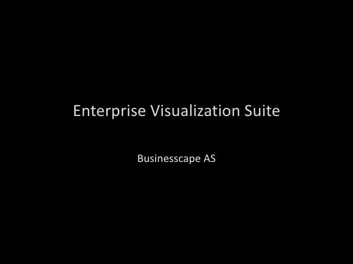 Enterprise Visualization Suite<br />Businesscape AS<br />