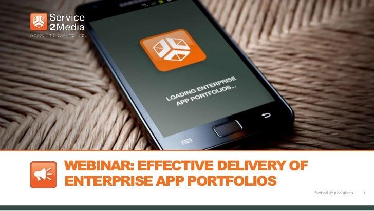 WEBINAR: EFFECTIVE DELIVERY OFENTERPRISE APP PORTFOLIOS                                 Vertical App Solutions |   1