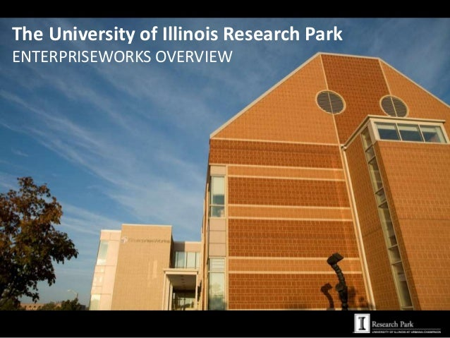 The University of Illinois Research ParkENTERPRISEWORKS OVERVIEW
