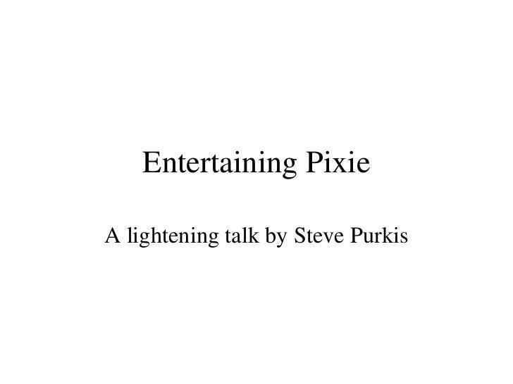 Entertaining pixie