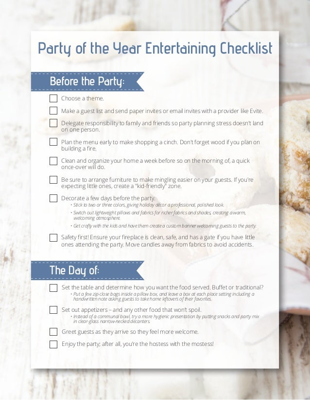 Party of the Year Entertaining Checklist Before the Party: Choose a theme. Make a guest list and send paper invites or ema...
