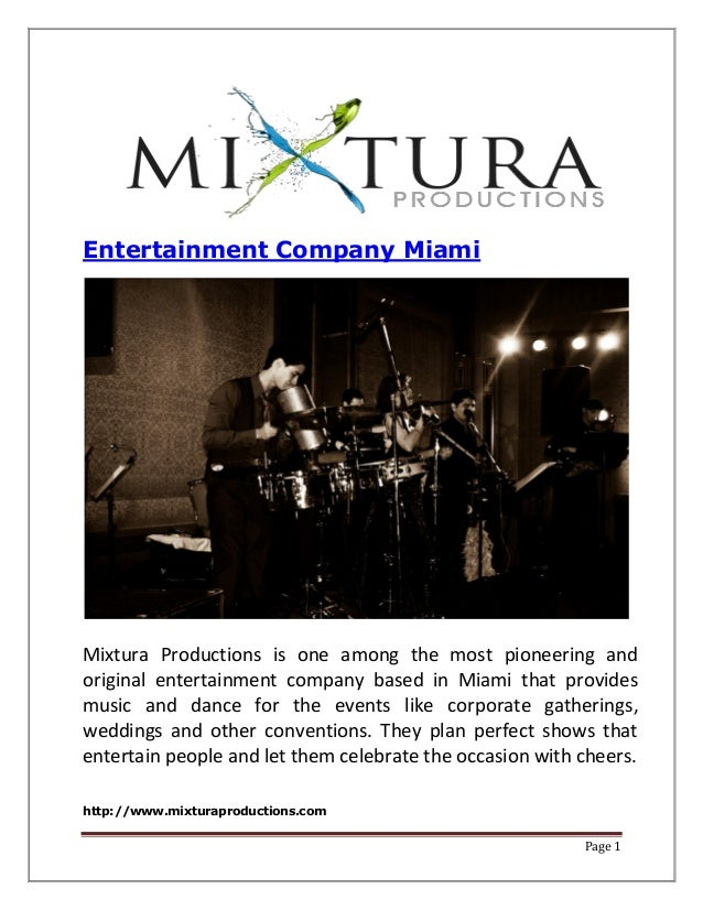 http://www.mixturaproductions.com Page 1 Entertainment Company Miami Mixtura Productions is one among the most pioneering ...