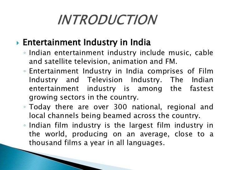    Entertainment Industry in India    ◦ Indian entertainment industry include music, cable      and satellite television,...
