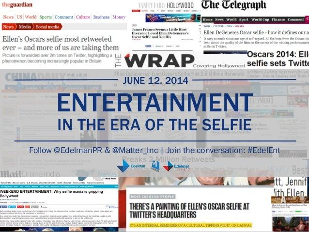 Entertainment in the Era of the Selfie - Edelman 2014