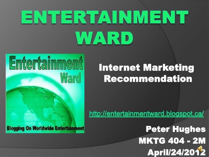 Internet Marketing Recommendation        Peter Hughes       MKTG 404 - 2M        April/24/2012