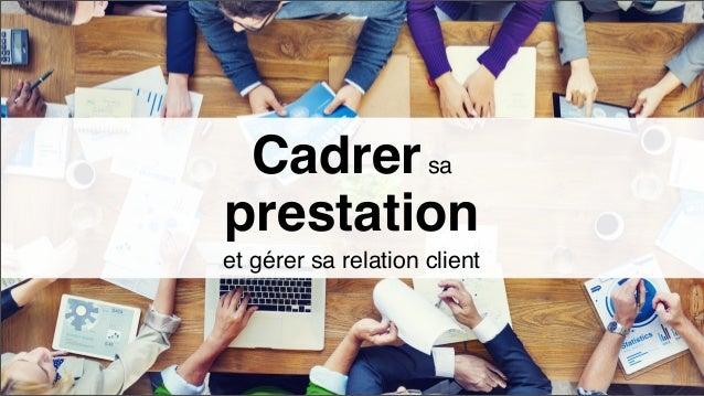 Cadrersa prestation et gérer sa relation client