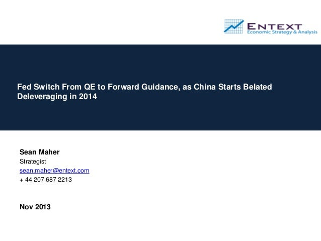 Fed Switch From QE to Forward Guidance, as China Starts Belated Deleveraging in 2014  Sean Maher Strategist sean.maher@ent...