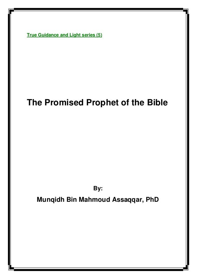 True Guidance and Light series (5) The Promised Prophet of the Bible By: Munqidh Bin Mahmoud Assaqqar, PhD
