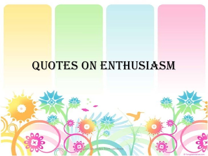 Quotes on enthusiasm<br />sunday slides from sandeep<br />