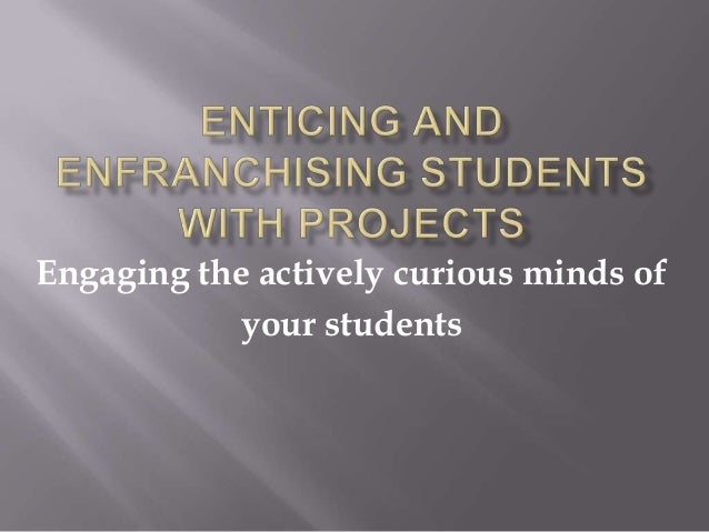 Engaging the actively curious minds ofyour students