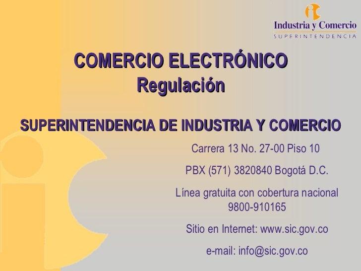 COMERCIO ELECTRÓNICO           RegulaciónSUPERINTENDENCIA DE INDUSTRIA Y COMERCIO                      Carrera 13 No. 27-0...