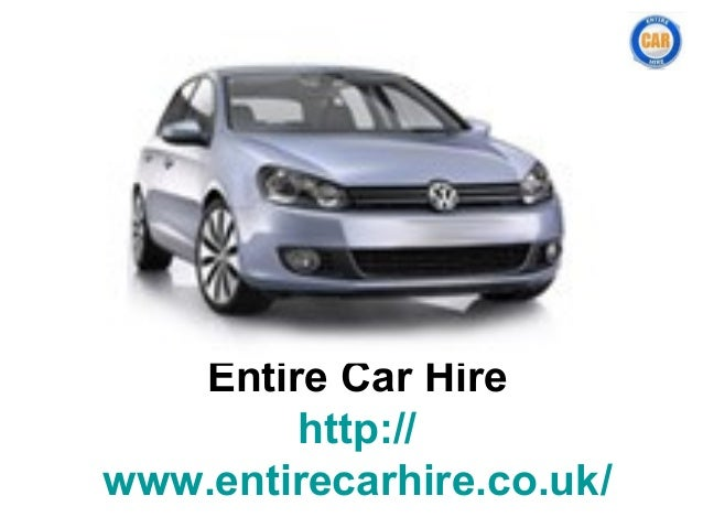 Entire Car Hirehttp://www.entirecarhire.co.uk/
