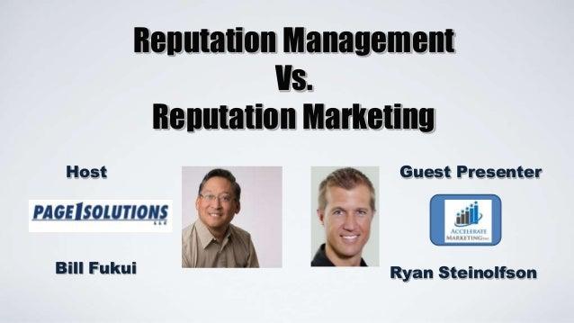 Reputation Management Vs. Reputation Marketing Host  Bill Fukui  Guest Presenter  Ryan Steinolfson