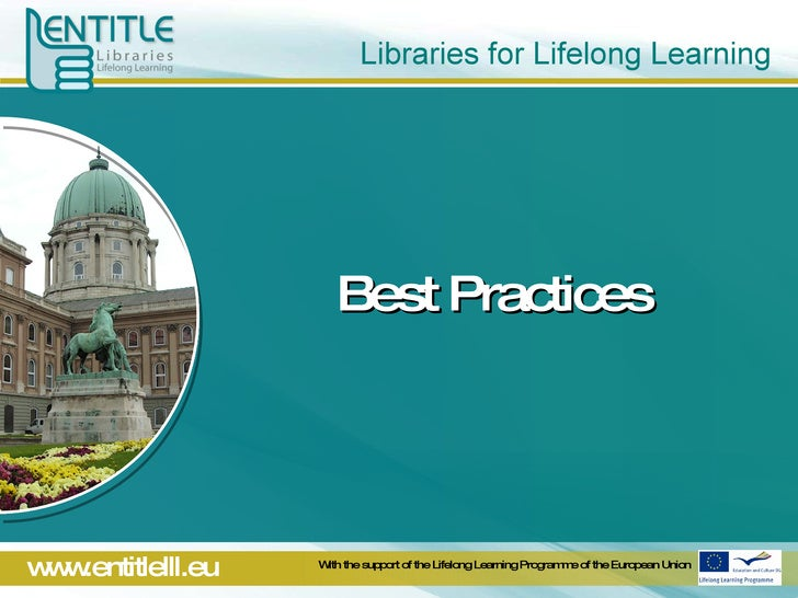 Libraries for Lifelong Learning<br />Best Practices<br />With the support of the Lifelong Learning Programme of the Europe...