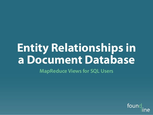 Entity Relationships ina Document Database    MapReduce Views for SQL Users