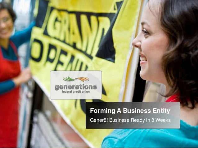 Forming A Business Entity Gener8! Business Ready in 8 Weeks