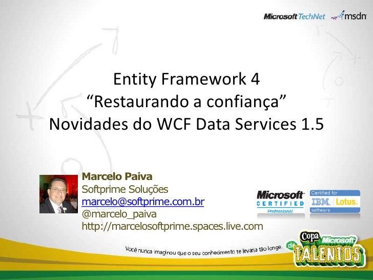 """Entity Framework 4""""Restaurando a confiança""""Novidades do WCF Data Services 1.5<br />Marcelo Paiva<br />Softprime Soluçõesma..."""