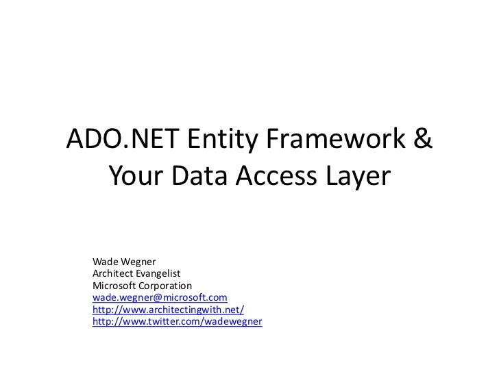 ADO.NET Entity Framework & Your Data Access Layer<br />Wade Wegner<br />Architect Evangelist<br />Microsoft Corporation<br...