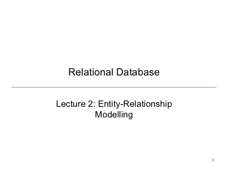 Relational Database Lecture 2: Entity-Relationship Modelling