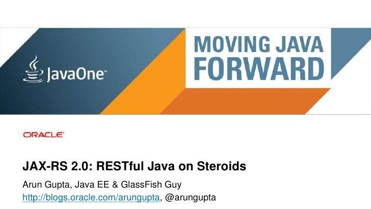 JAX-RS 2.0: RESTful Java on SteroidsArun Gupta, Java EE & GlassFish Guyhttp://blogs.oracle.com/arungupta, @arungupta 1   C...