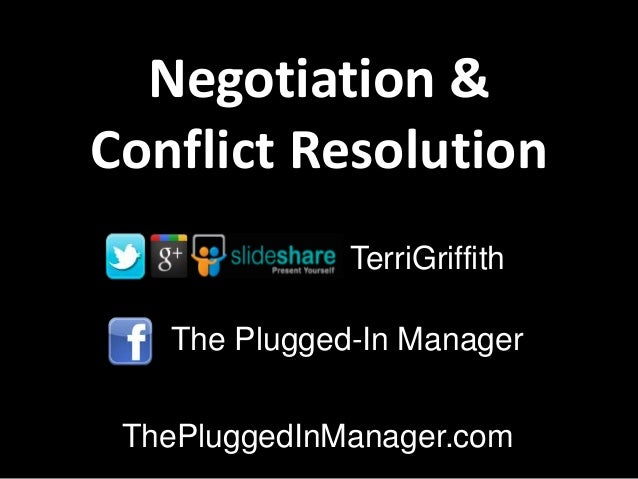 Negotiation & Conflict Resolution The Plugged-In Manager ThePluggedInManager.com TerriGriffith