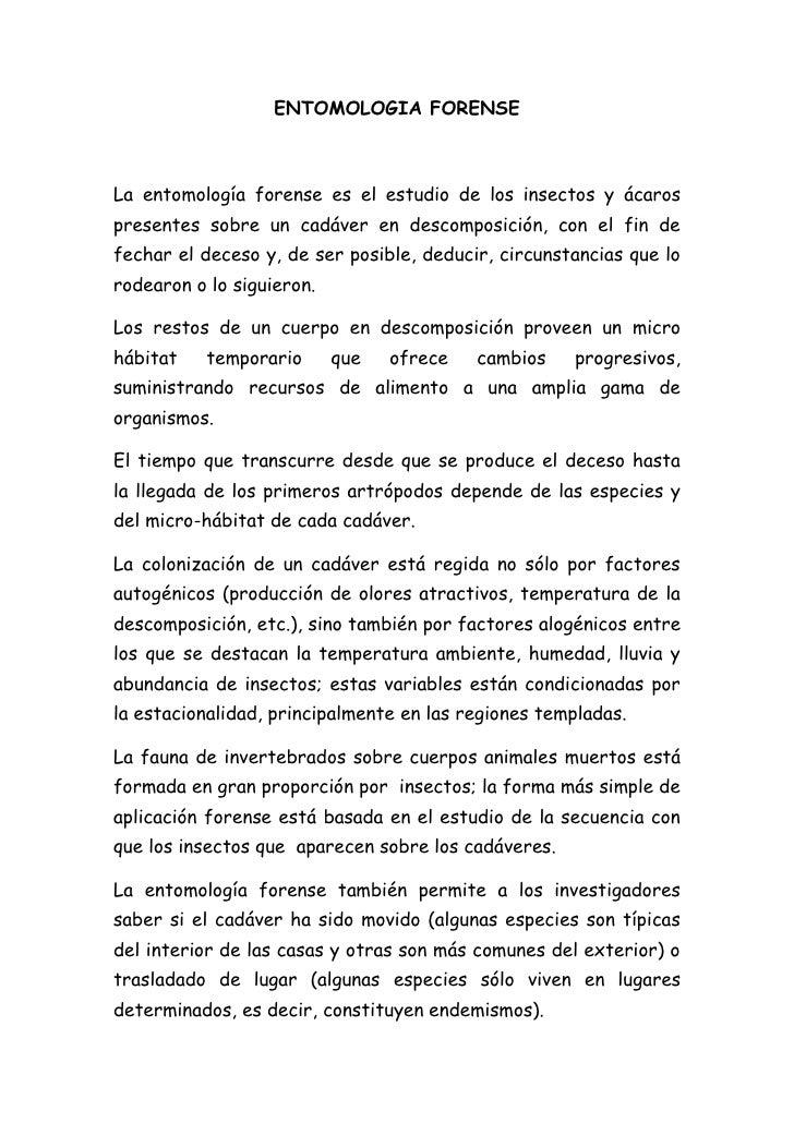 ENTOMOLOGIA FORENSELa entomología forense es el estudio de los insectos y ácarospresentes sobre un cadáver en descomposici...