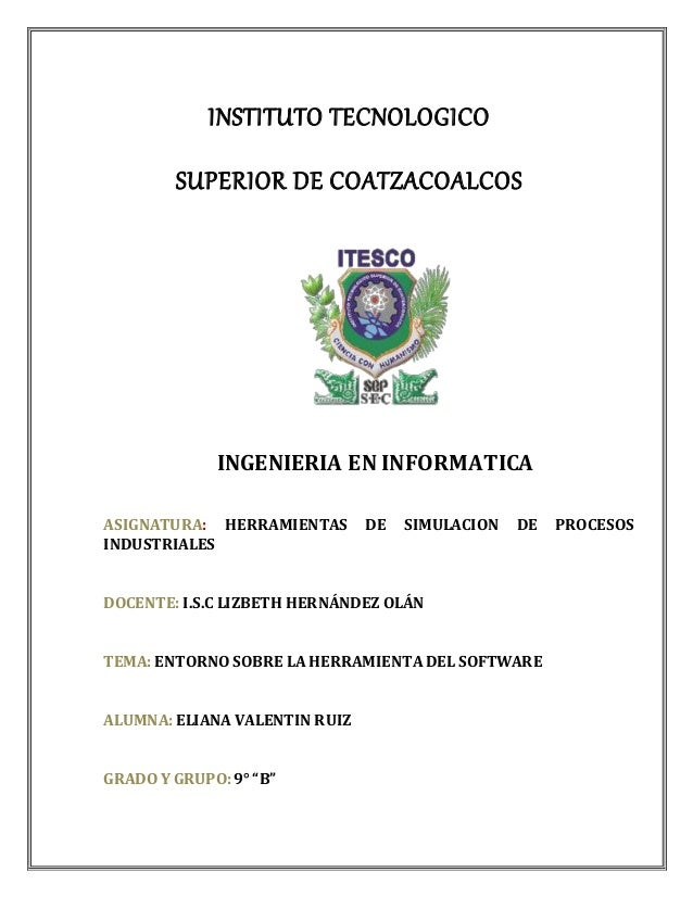 INSTITUTO TECNOLOGICO SUPERIOR DE COATZACOALCOS INGENIERIA EN INFORMATICA ASIGNATURA: HERRAMIENTAS DE SIMULACION DE PROCES...