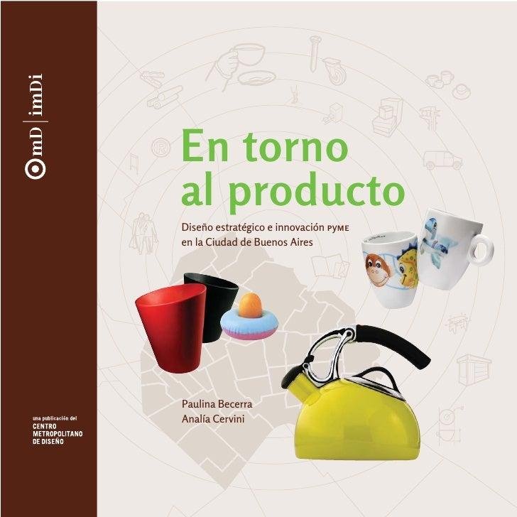 En torno al producto Diseño estratégico e innovación pyme en la Ciudad de Buenos Aires     Paulina Becerra Analía Cervini