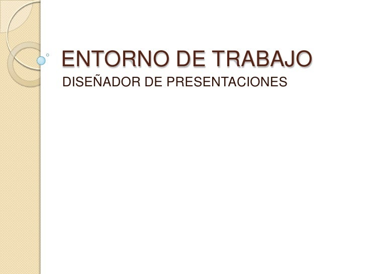 ENTORNO DE TRABAJO<br />DISEÑADOR DE PRESENTACIONES<br />