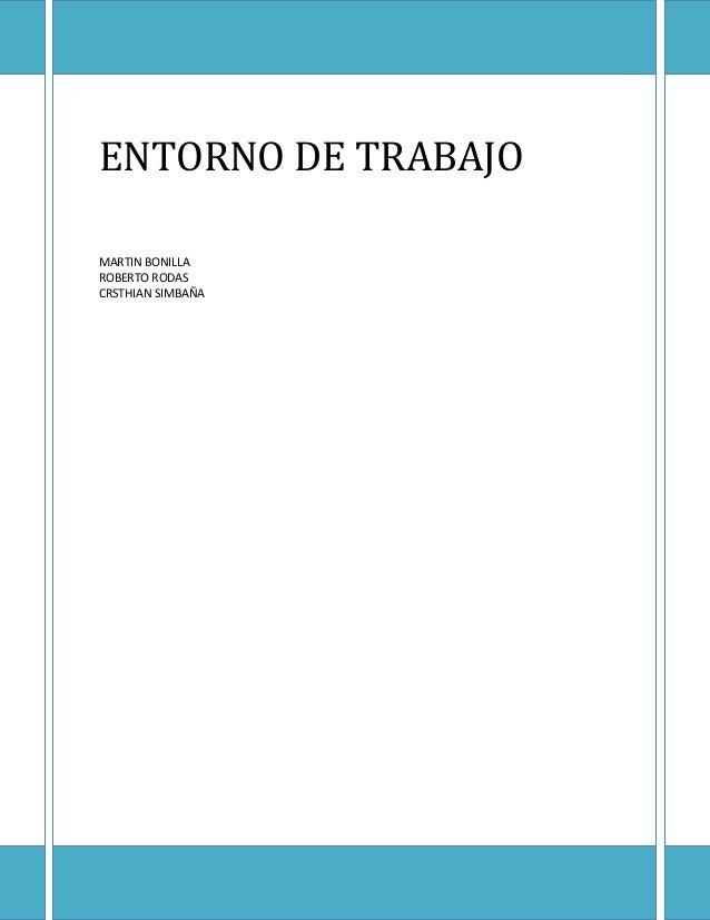ENTORNO DE TRABAJO MARTIN BONILLA ROBERTO RODAS CRSTHIAN SIMBAÑA