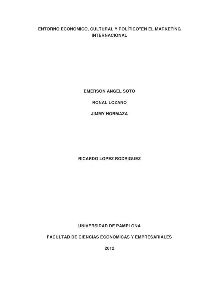 """ENTORNO ECONÓMICO, CULTURAL Y POLÍTICO""""EN EL MARKETING                    INTERNACIONAL                 EMERSON ANGEL SOTO..."""