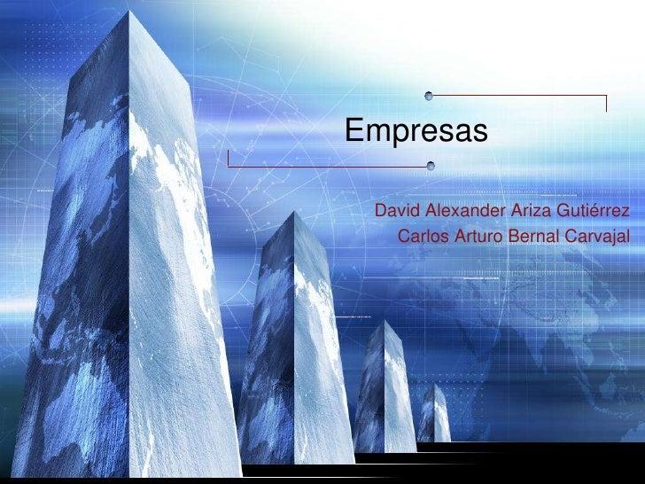 Empresas<br /> David Alexander Ariza Gutiérrez<br /> Carlos Arturo Bernal Carvajal<br />