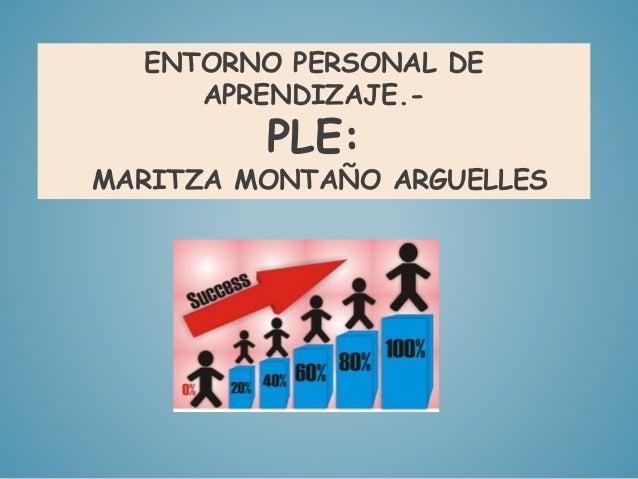 ENTORNO PERSONAL DE  APRENDIZAJE.-  PLE:  MARITZA MONTAÑO ARGUELLES