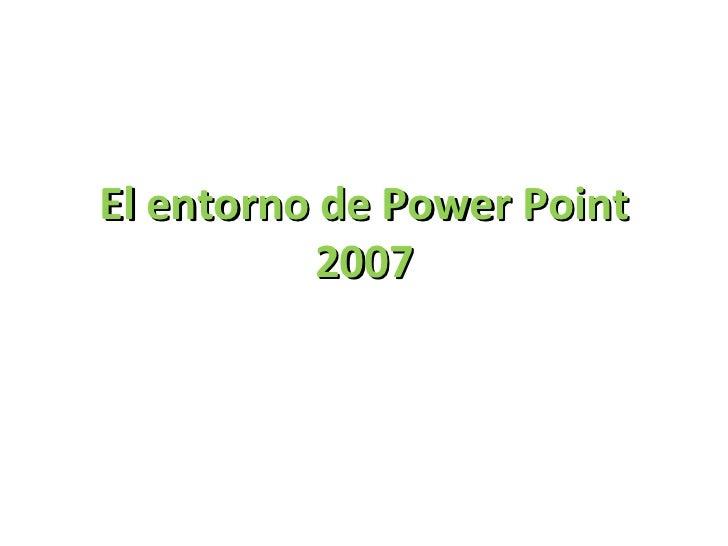 El entorno de Power Point 2007