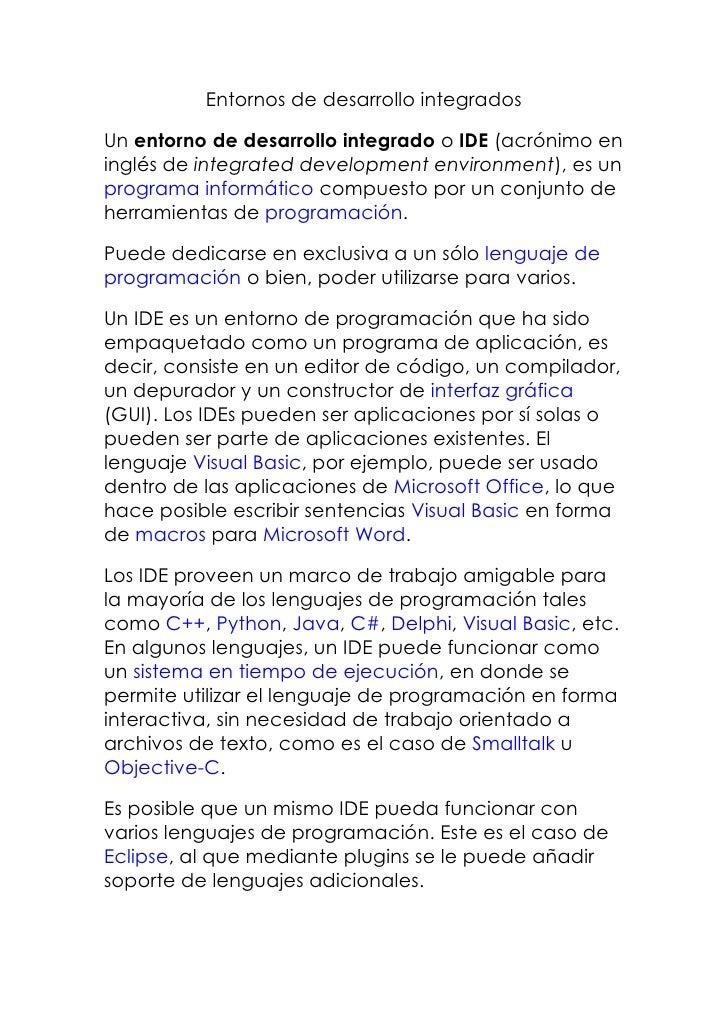 Entornos de desarrollo integrados<br />Un entorno de desarrollo integrado o IDE (acrónimo en inglés de integrated developm...
