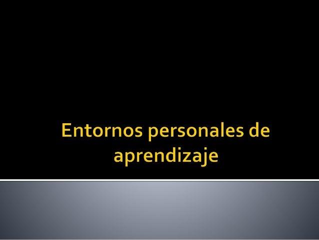  Un Entorno Personal de Aprendizaje (en inglés: Personal Learning Environment, PLE) es un sistema que ayuda a los estudia...