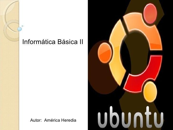 Autor:  América Heredia Informática Básica II
