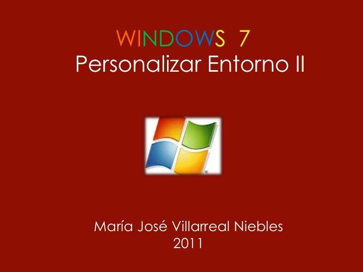 WINDOWS 7Personalizar Entorno II María José Villarreal Niebles            2011