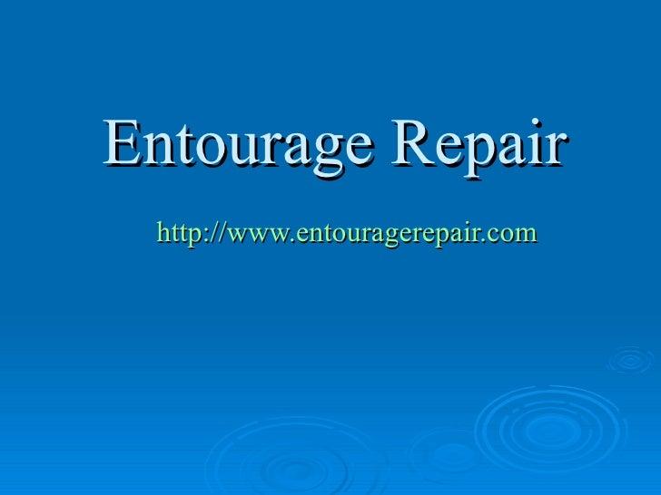 Entourage Repair