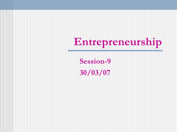 Entrepreneurship Session-9 30/03/07