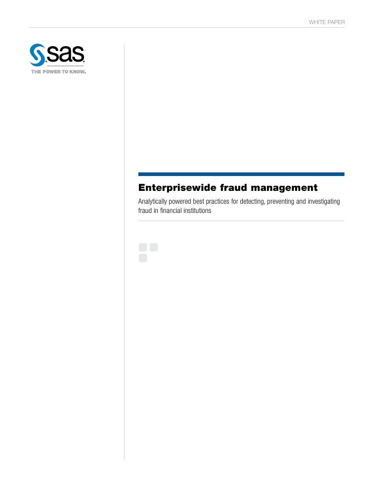 WHITE PAPER     Enterprisewide fraud management Analytically powered best practices for detecting, preventing and investig...